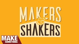 Makers & Shakers #7