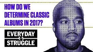 How Do You Define a Classic Album in 2017? The Crew Gives Their Picks | Everyday Struggle