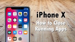 iPhone X How to Close Running Apps
