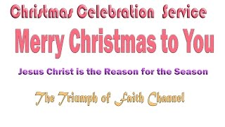 Christmas Celebration (1st) Service  December 25, 2016 Live from Faith Tabernacle
