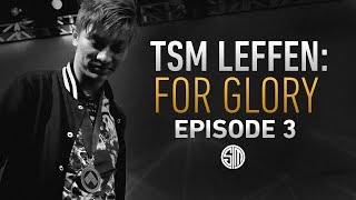 TSM Leffen: For Glory - Episode 3