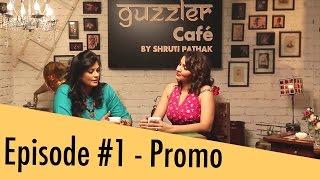 Guzzler Cafe - Shruti Pathak | Episode 1 | Promo