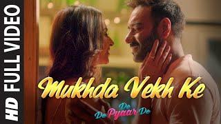 Full Video: Mukhda Vekh Ke | De De Pyaar De | Ajay D Tabu Rakul l Surjit Bindrakhia Mika S Dhvani B