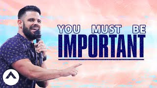 You Must Be Important | Savage Jesus | Pastor Steven Furtick