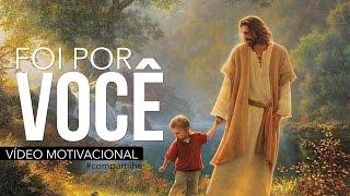 FOI POR VOCÊ - VÍDEO MOTIVACIONAL ( JESUS CRISTO )
