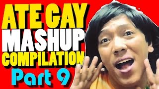 Ate Gay Funny Mashup Compilation PART 9