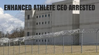 Enhanced Athlete CEO Arrested