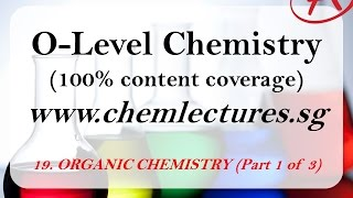 (19th of 19 Chapters) Organic Chemistry part 1 of 3 - GCE O Level Chemistry Lecture