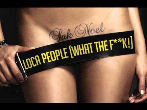 Sak Noel - Loca People (What the f**k!)