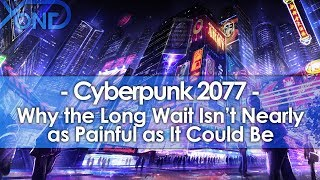 Why the Long Wait for Cyberpunk 2077 Isn't Nearly as Painful as It Could Be