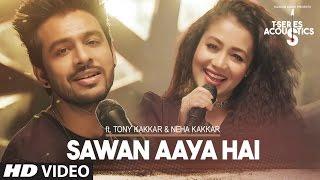 Sawan Aaya Hai Video Song  | T-Series Acoustics |  Tony Kakkar & Neha Kakkar | T-Series