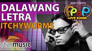 Itchyworms - Dalawang Letra (Official Recording Session with Lyrics)