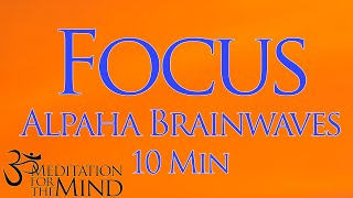 Very Powerful 10 Minute Focus Booster - Alpha Brainwave for Study Aid : Waking State Meditation