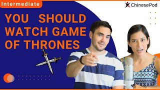 """""""You Should Watch Game of Thrones"""" [Intermediate Chinese Lesson]"""