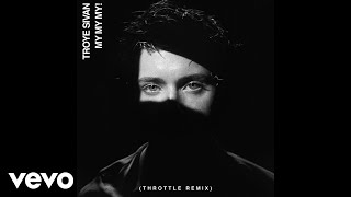 Troye Sivan - My My My! (Throttle Remix / Audio)