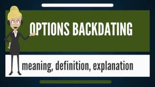 What is OPTIONS BACKDATING? What does OPTIONS BACKDATING mean? OPTIONS BACKDATING meaning