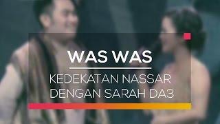 Kedekatan Nassar dengan Sarah - Was Was 03/02/16