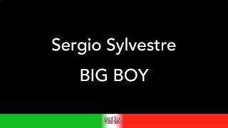 SERGIO SYLVESTRE - BIG BOY - KARAOKE - KARAOKE ITALIA TUBE - TESTO