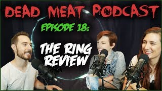 The Ring (Dead Meat Podcast #18)