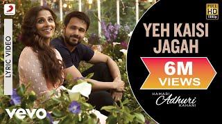 Yeh Kaisi Jagah - Lyric Video | Hamari Adhuri Kahani | Emraan | Vidya