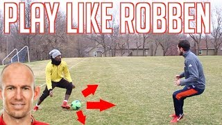 PLAY LIKE ROBBEN - THE ULTIMATE WINGER TUTORIAL  - FOOTBALL SKILLS