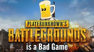 WHY PLAYERUNKNOWN'S BATTLEGROUNDS IS A BAD GAME