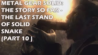 Metal Gear Solid - The Story So Far: The Last Stand of Solid Snake - Part 10
