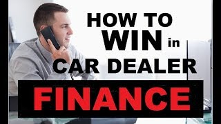 WIN in the CAR DEALERSHIP FINANCE OFFICE - Auto Financing, Vehicle F&I (How to get Car Loans)