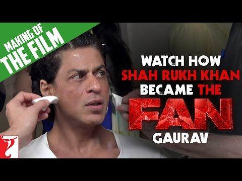 Watch How Shah Rukh Khan Became The Fan - GAURAV