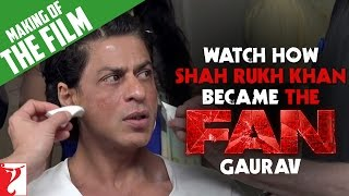 Watch How Shah Rukh Khan Became The Fan - GAURAV