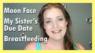 Moon Face, Breastfeeding, & My Sister! Talk Tuesday! | Allison's Journey