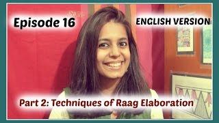 Ep16 [ENGLISH]: Techniques of Elaborating a Raag - Part 2 (Layakari and Taan)