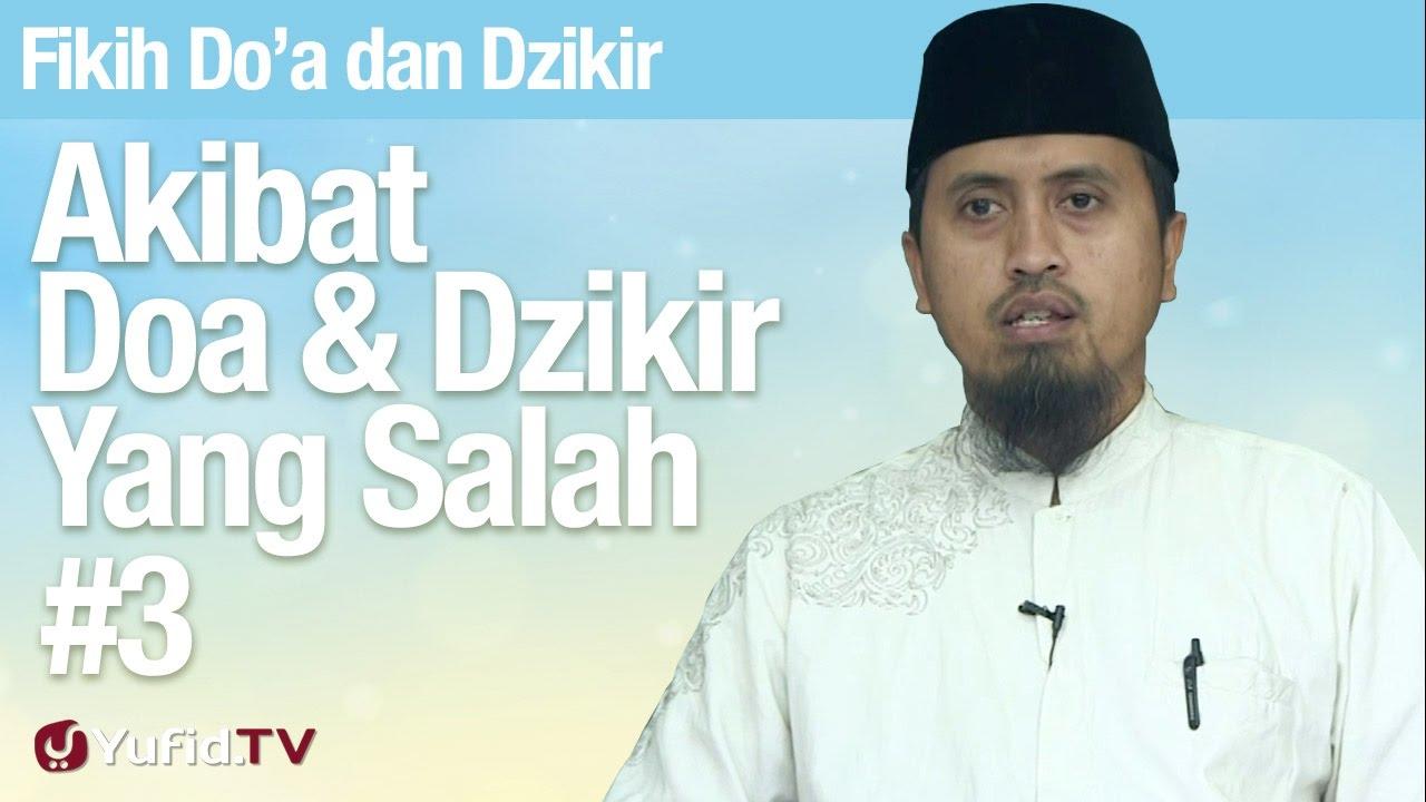 Fiqih Doa dan Dzikir: Akibat Doa Tidak Sesuai Tuntunan (Bagian 3) - Ustadz Abdullah Zaen, MA