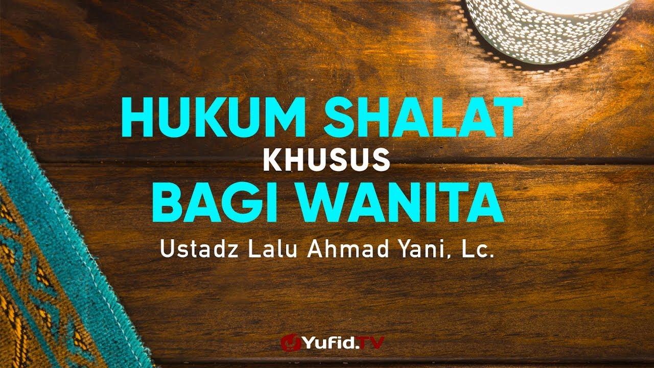 Ceramah Agama: Hukum Khusus Berkaitan Sholat Wanita - Ustadz Lalu Ahmad Yani, Lc.