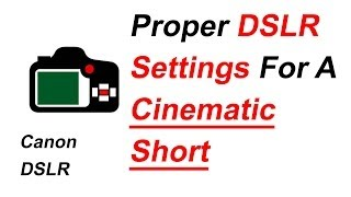 How To Set Up Your DSLR Camera For A Cinematic Short Film
