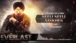 Neeli Neeli Aankhen Full Song (Audio) | Deep Money Feat. A.J. Singh | Everlast | Latest Punjabi Song