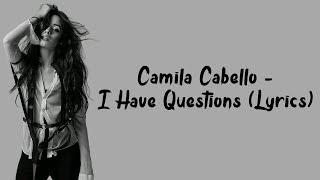 Camila Cabello - I Have Questions (Lyrics)
