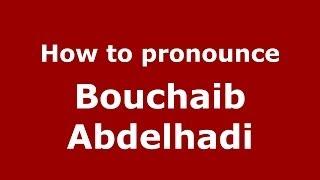 How to pronounce Bouchaib Abdelhadi (Arabic/Morocco) - PronounceNames.com