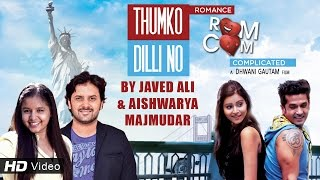 Thumko Dilli No - Gujarati Songs 2016 | Javed Ali | Aishwarya Majmudar | Romance Complicated |