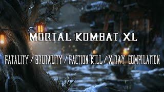 Mortal Kombat XL - Fatality/Brutality/Faction Kill/X-Ray compilation