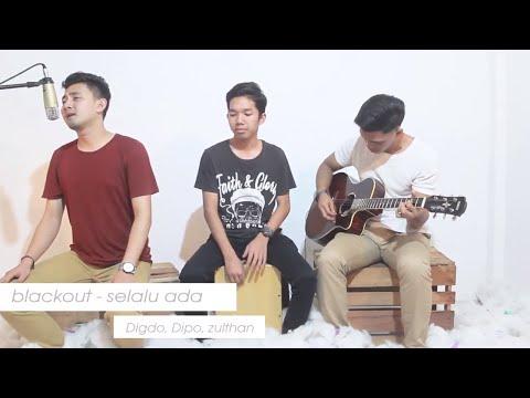 blackout -  selalu ada ( Live Cover ) Digdo, Dipo, Zulthan