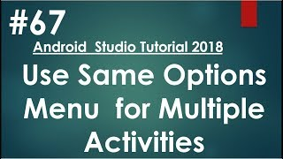 Android tutorial (2018) - 67 - How to use same Options Menu for Multiple Activities