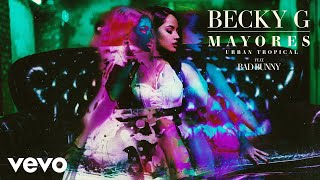 Becky G - Mayores (Urban Tropical)[Audio] ft. Bad Bunny