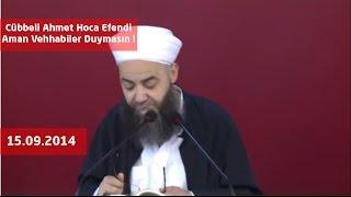 Cübbeli Ahmet Hoca Efendi -Aman Vehhabiler Duymasın !