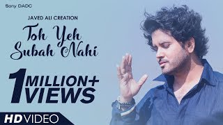 Toh Yeh Subah Nahi | Javed Ali Creation | Hindi Music Video 2018
