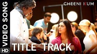 Cheeni Kum Title Track | Full Video Song | Cheeni Kum | Amitabh Bachchan & Tabu