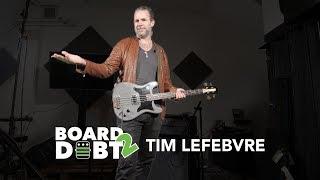 Tim Lefebvre - Board 2 Debt