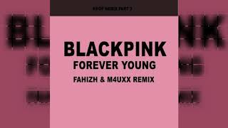 BLACKPINK - FOREVER YOUNG (FAHIZH & M4UXX REMIX)
