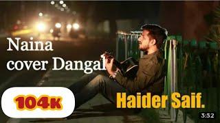 Naina - Dangal   Aamir Khan   Arijit Singh   Pritam   Amitabh Bhattacharya cover by haider