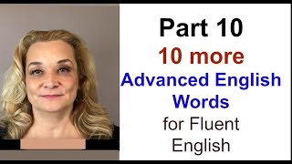 Part 10 - Ten More Advanced English Words for More Fluent English | Accurate English